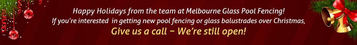 Happy Holidays from the team at Melbourne Glass Pool Fencing! If you're interested in getting new pool fencing or glass balustrades over Christmas, give us a call − we're still open!
